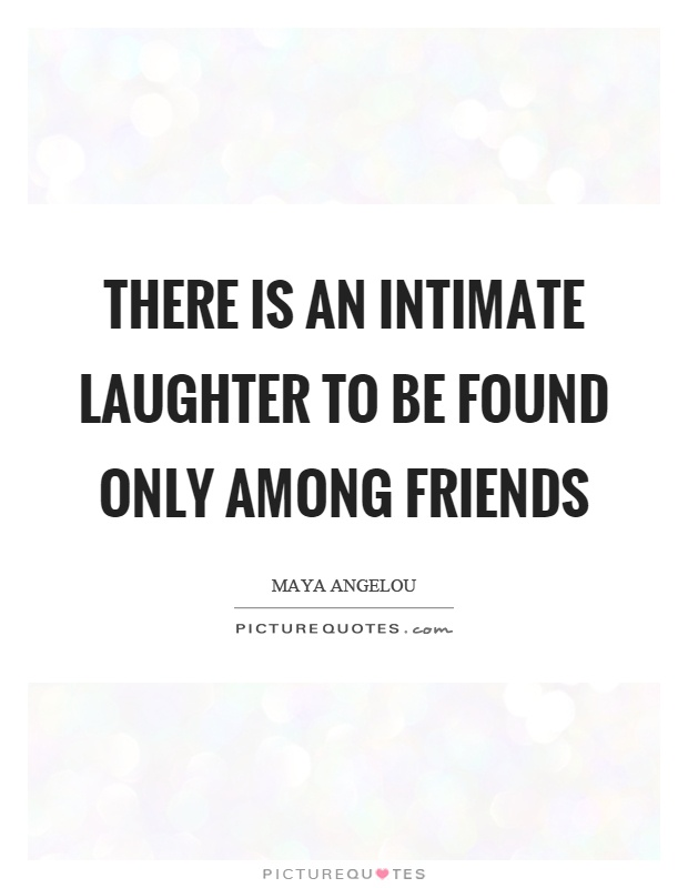 Superb Quotes About Friendship And Laughter Mesmerizing Intimate Friends Quotes U0026  Sayings Intimate Friends Picture Quotes