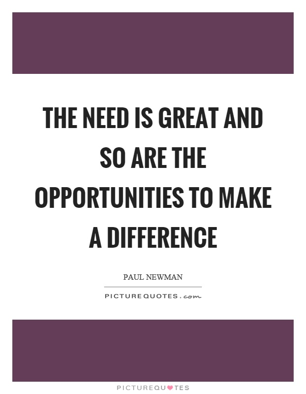 The need is great and so are the opportunities to make a difference Picture Quote #1