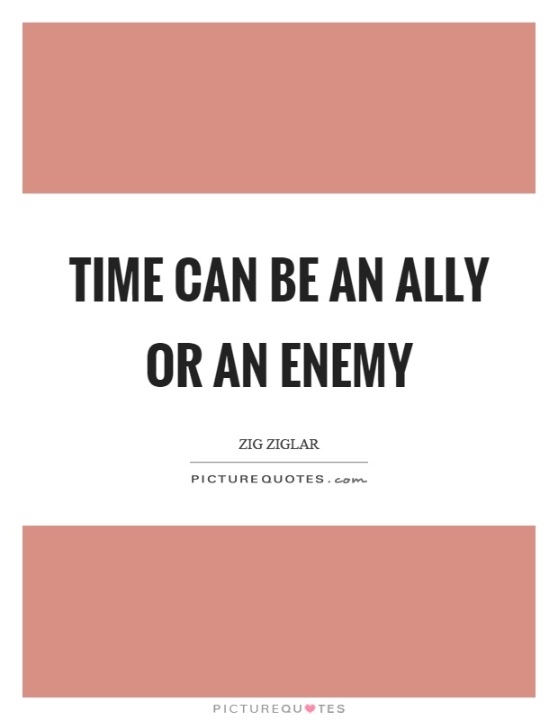 Time can be an ally or an enemy Picture Quote #1