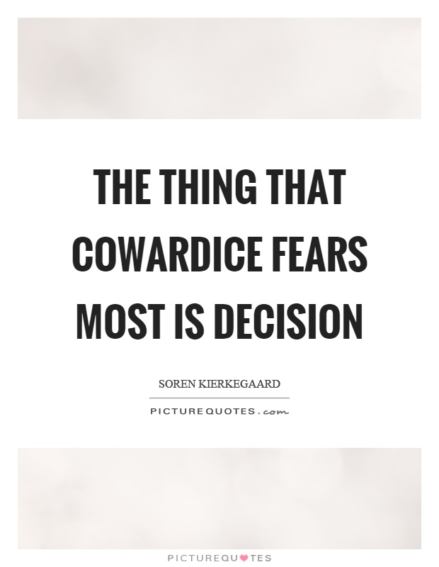 The thing that cowardice fears most is decision Picture Quote #1