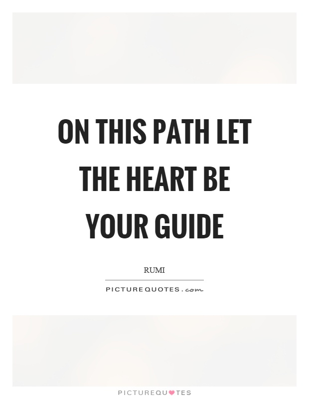On this path let the heart be your guide Picture Quote #1