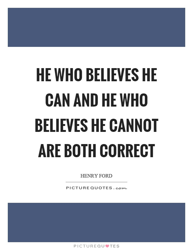 He who believes he can and he who believes he cannot are both correct Picture Quote #1
