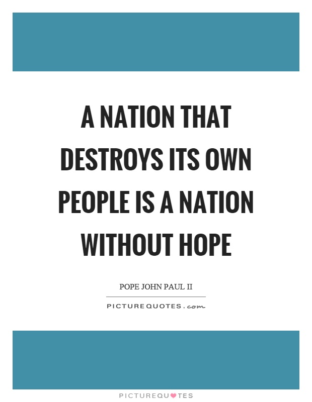 A nation that destroys its own people is a nation without hope Picture Quote #1