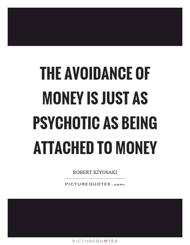 The avoidance of money is just as psychotic as being attached to money Picture Quote #1