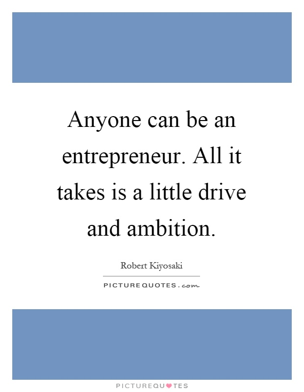 Anyone can be an entrepreneur. All it takes is a little drive and ambition Picture Quote #1