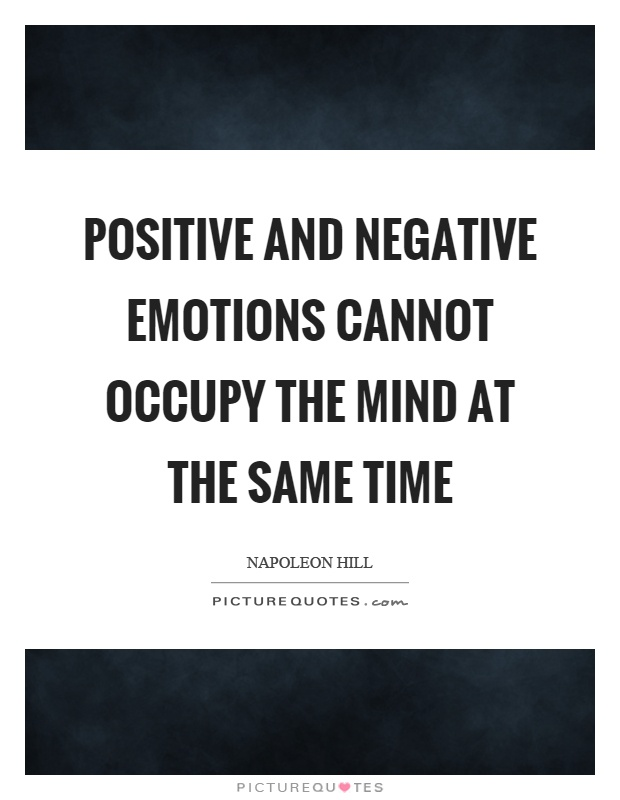 Positive and negative emotions cannot occupy the mind at the same time Picture Quote #1