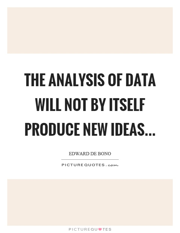 The analysis of data will not by itself produce new ideas Picture Quote #1