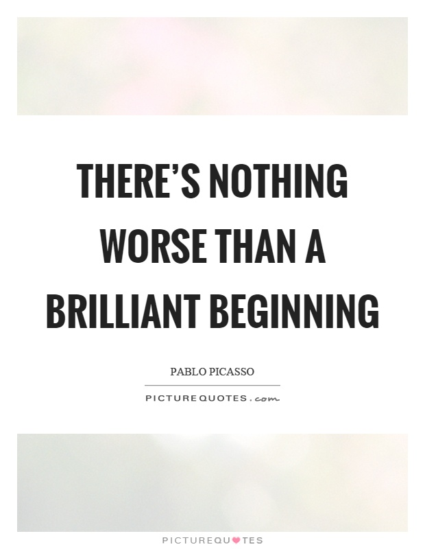 There's nothing worse than a brilliant beginning Picture Quote #1