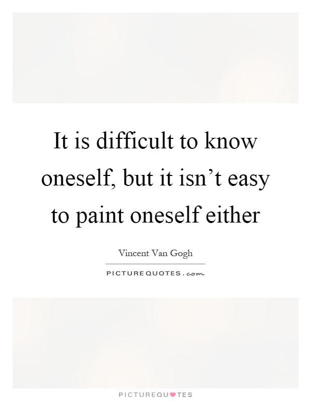 It is difficult to know oneself, but it isn't easy to paint oneself either Picture Quote #1