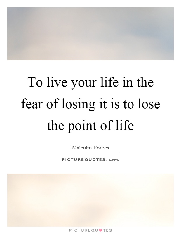 To live your life in the fear of losing it is to lose the point of life Picture Quote #1