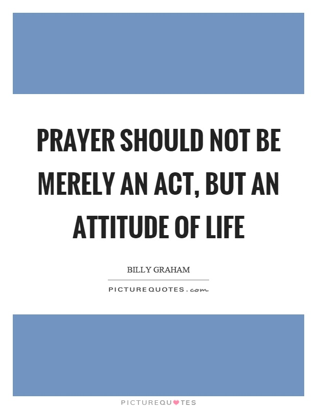 Prayer should not be merely an act, but an attitude of life Picture Quote #1