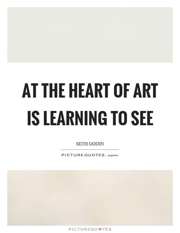 At the heart of art is learning to see Picture Quote #1