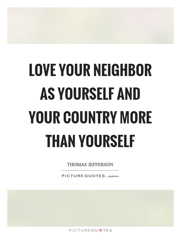 Love your neighbor as yourself and your country more than yourself Picture Quote #1