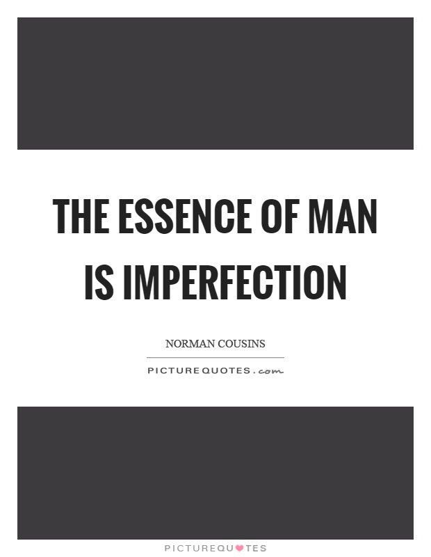 The essence of man is imperfection Picture Quote #1