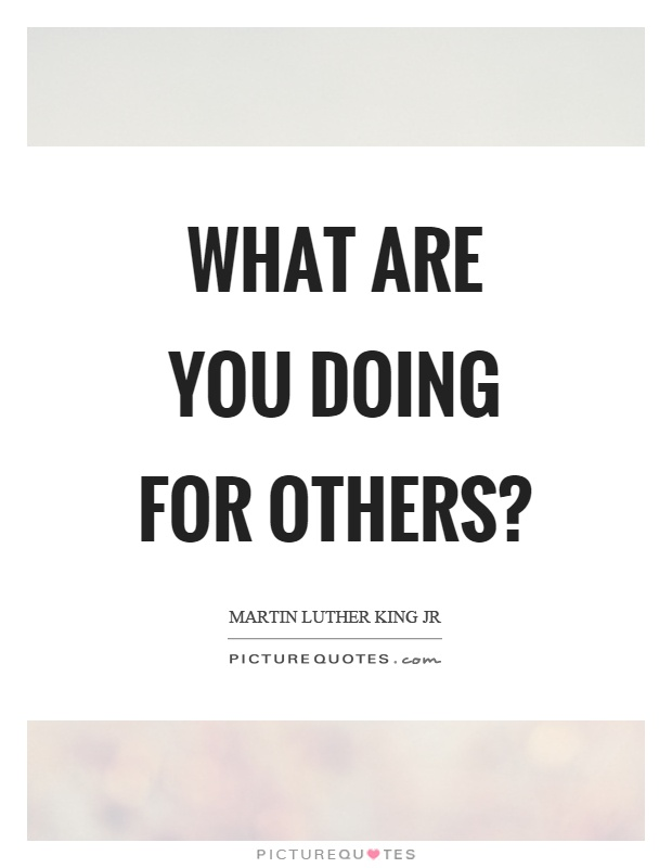What Are You Doing For Others Picture Quotes