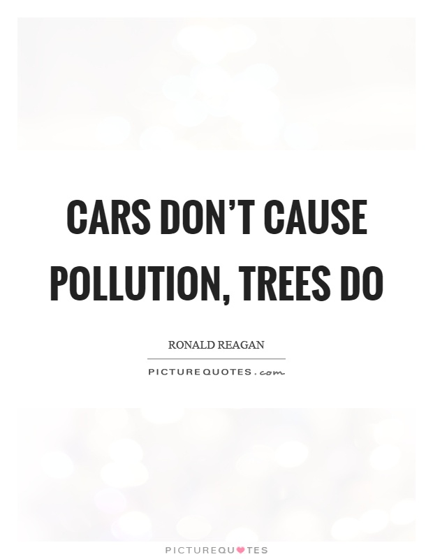 Cars don't cause pollution, trees do Picture Quote #1