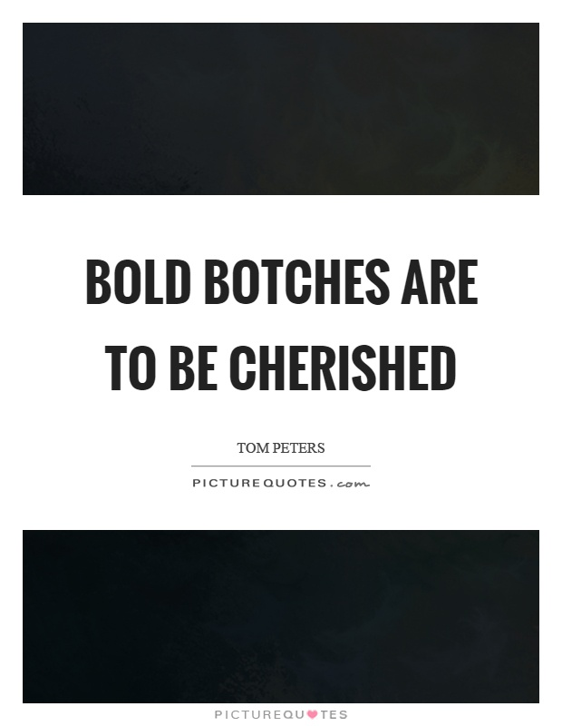 Bold botches are to be cherished Picture Quote #1
