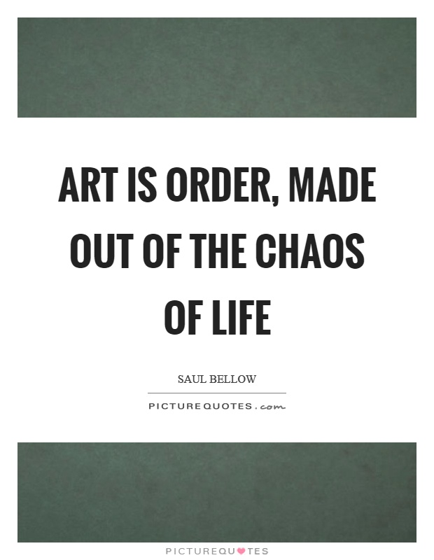 Art is order, made out of the chaos of life Picture Quote #1