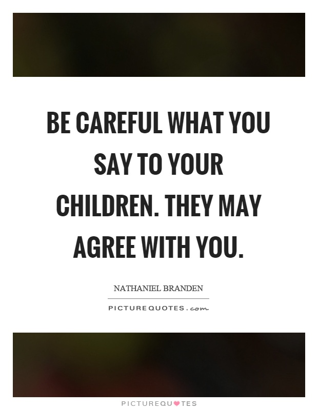 Be careful what you say to your children. They may agree ...