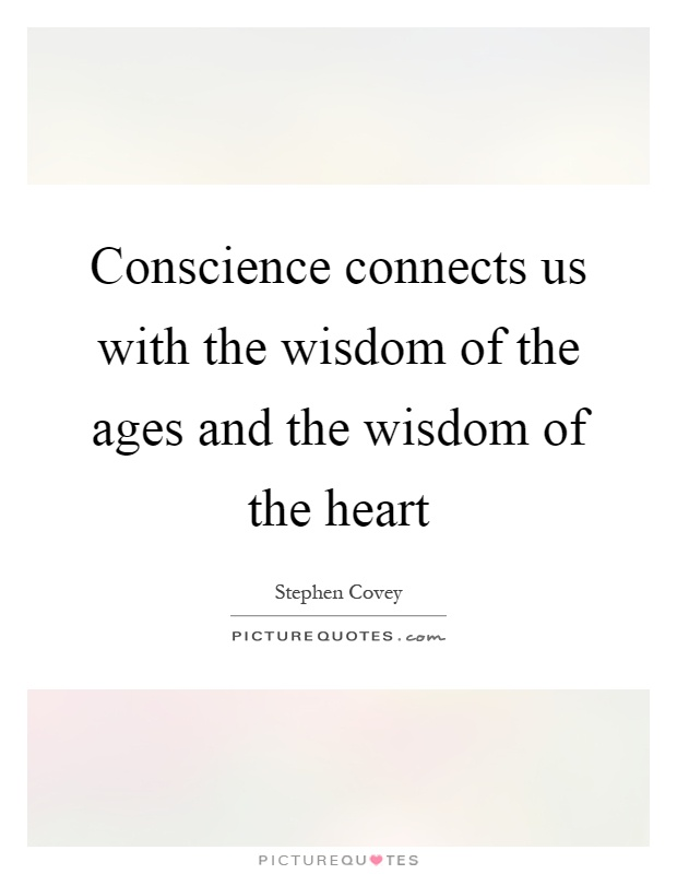 Conscience connects us with the wisdom of the ages and the wisdom of the heart Picture Quote #1
