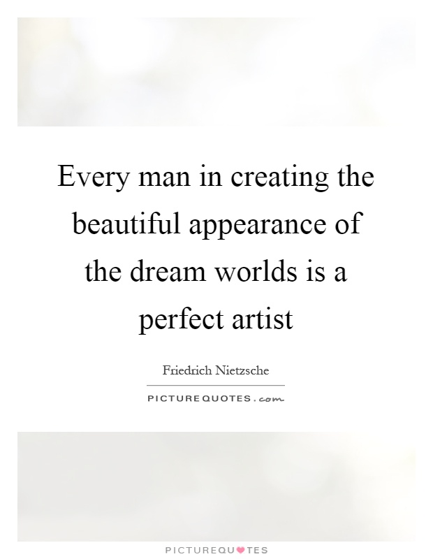 Every man in creating the beautiful appearance of the dream worlds is a perfect artist Picture Quote #1
