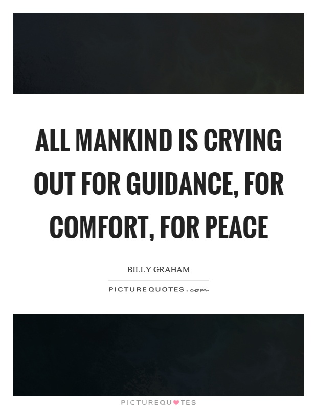 All mankind is crying out for guidance, for comfort, for peace Picture Quote #1