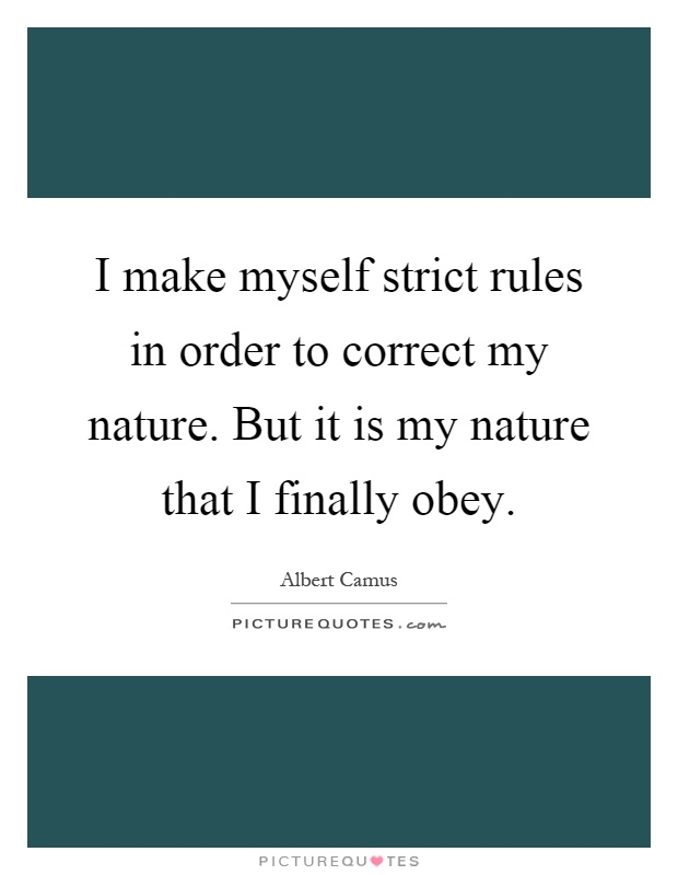I make myself strict rules in order to correct my nature. But it is my nature that I finally obey Picture Quote #1