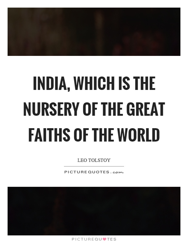 India, which is the nursery of the great faiths of the world Picture Quote #1