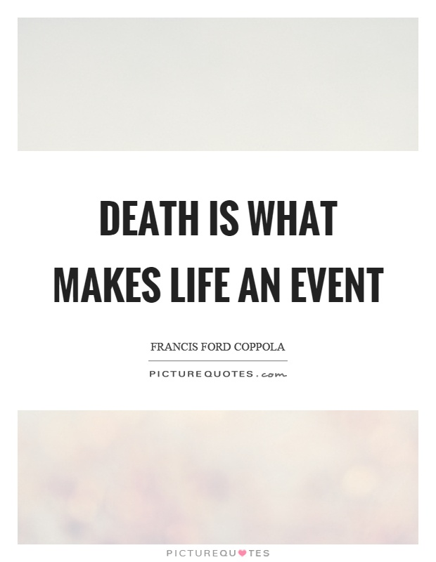 Death is what makes life an event Picture Quote #1