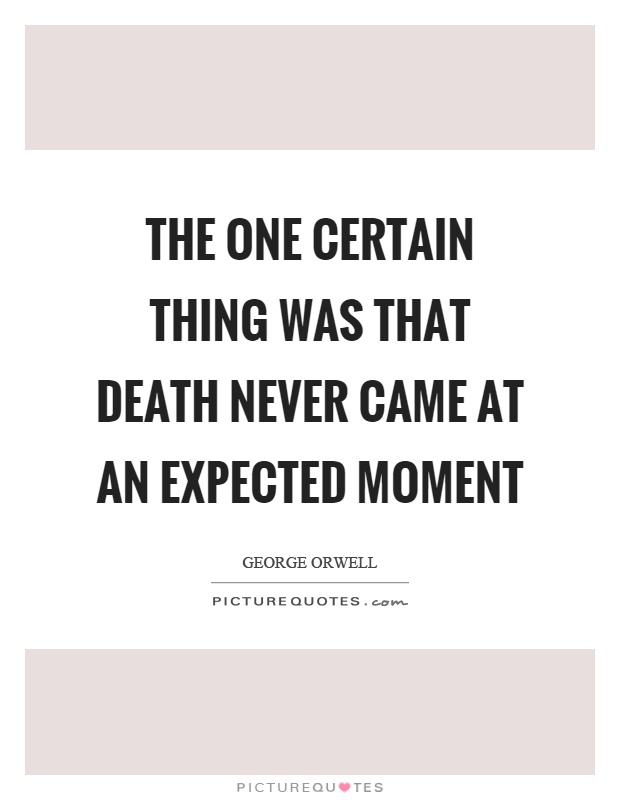 The one certain thing was that death never came at an expected moment Picture Quote #1
