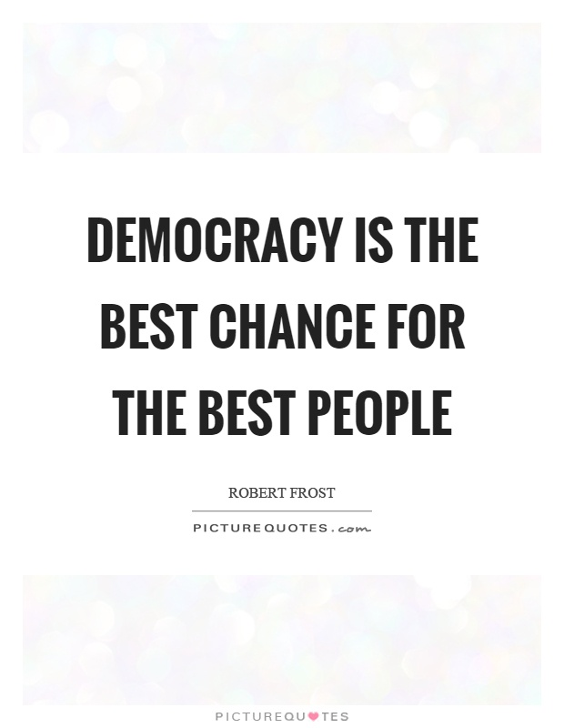 Democracy is the best chance for the best people Picture Quote #1