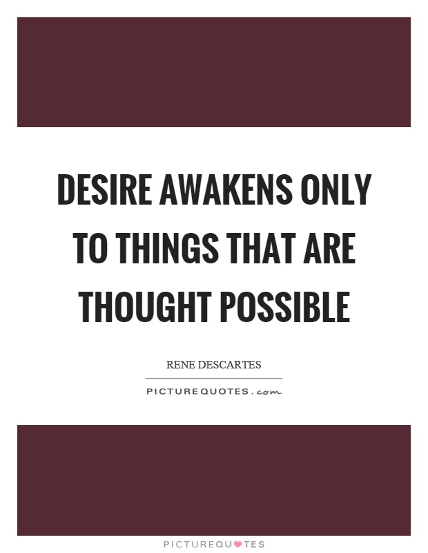 Desire awakens only to things that are thought possible Picture Quote #1