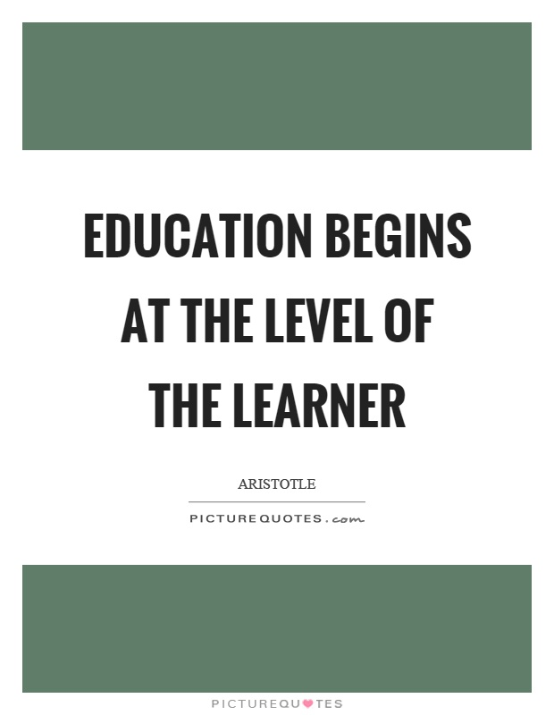 Education begins at the level of the learner Picture Quote #1