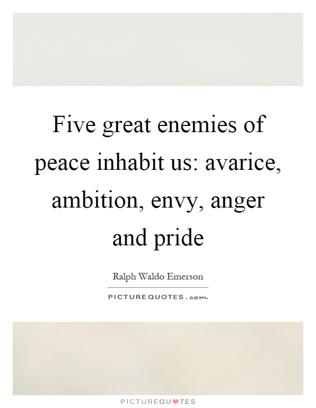 Five great enemies of peace inhabit us: avarice, ambition, envy, anger and pride Picture Quote #1