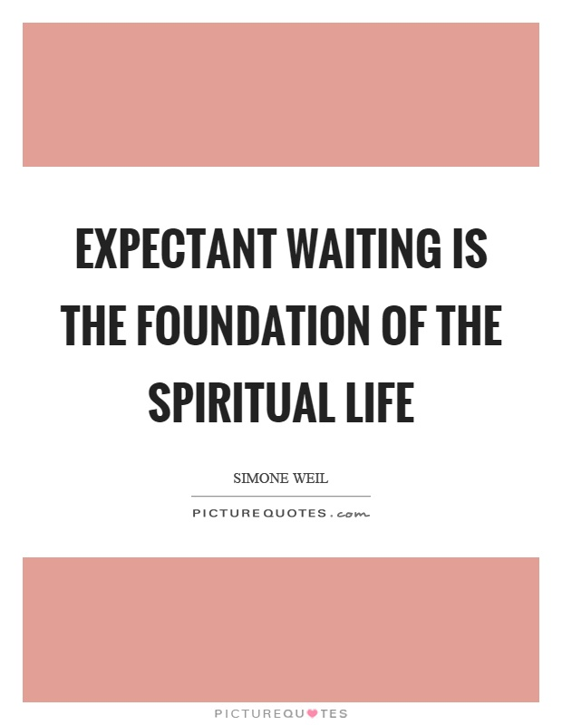 Expectant waiting is the foundation of the spiritual life Picture Quote #1