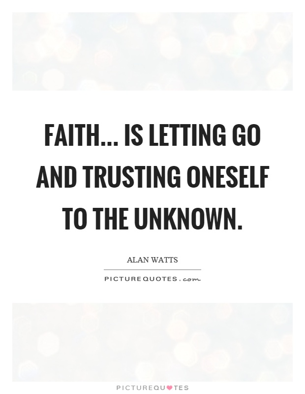 Faith Is Letting Go And Trusting Oneself To The Unknown Picture