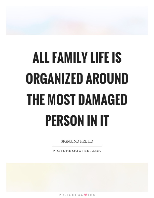 All family life is organized around the most damaged person in it Picture Quote #1