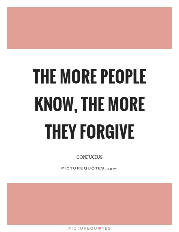 The more people know, the more they forgive Picture Quote #1