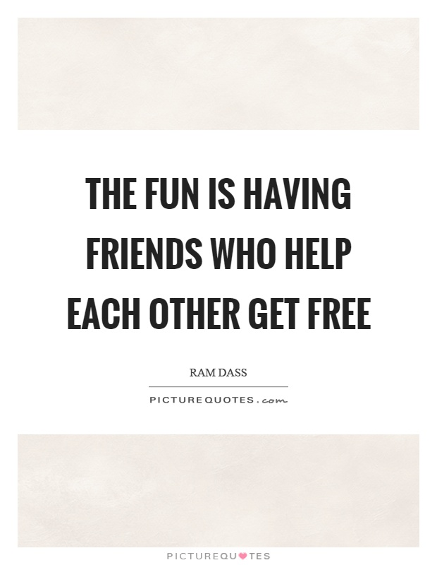 The fun is having friends who help each other get free Picture Quote #1