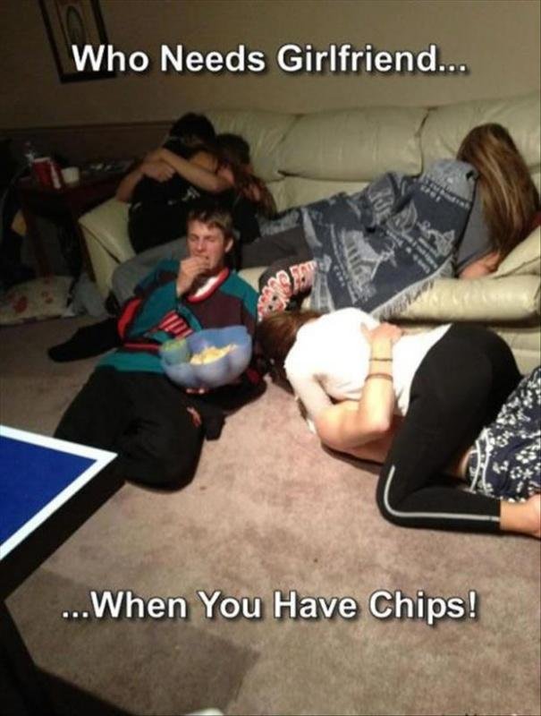 Who needs a girlfriend when you have chips! Picture Quote #1