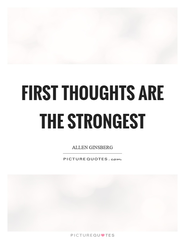 First thoughts are the strongest Picture Quote #1