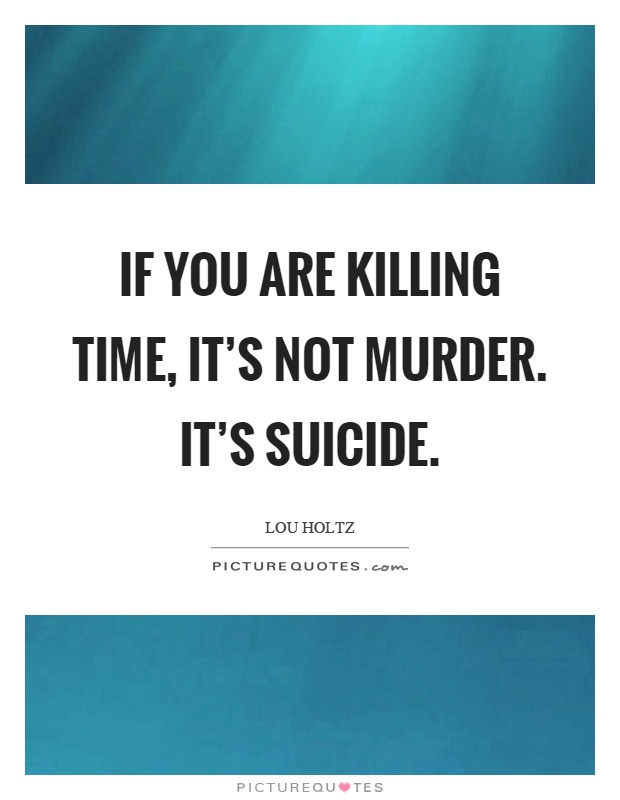 If you are killing time, it's not murder. It's suicide Picture Quote #1