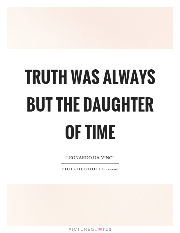 Truth was always but the daughter of time Picture Quote #1