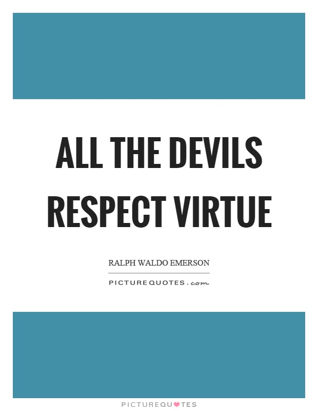 virtue and respect The virtue of the month for challenge and conquest in january is respect for catholics, respect for human life at every age and stage is very important.