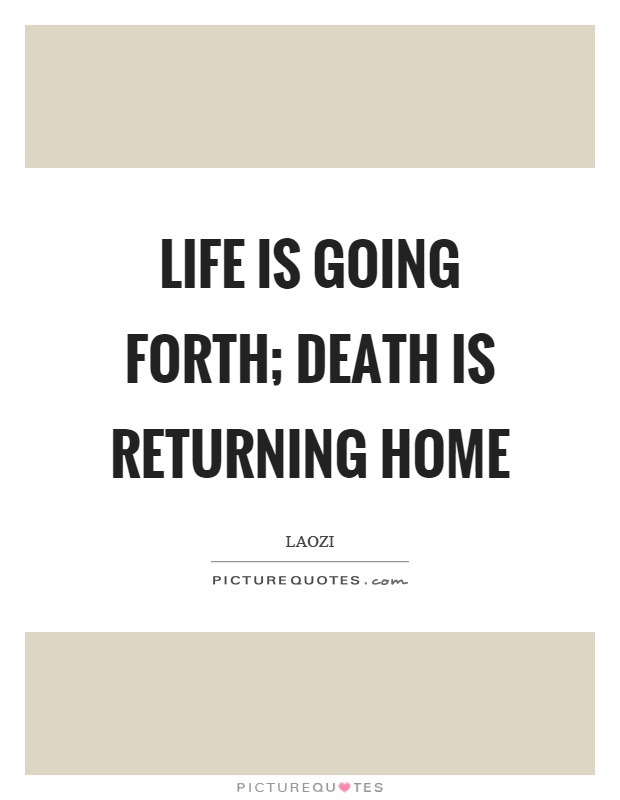 Life is going forth; death is returning home Picture Quote #1