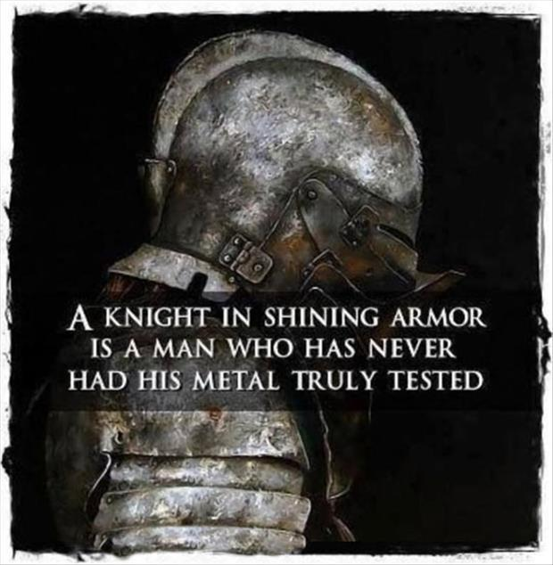 A knight in shining armor is a man who has never had his metal truly tested Picture Quote #1