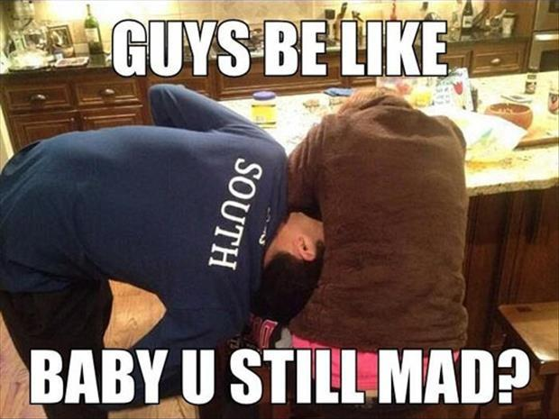 Guys be like.. baby u still mad? Picture Quote #1