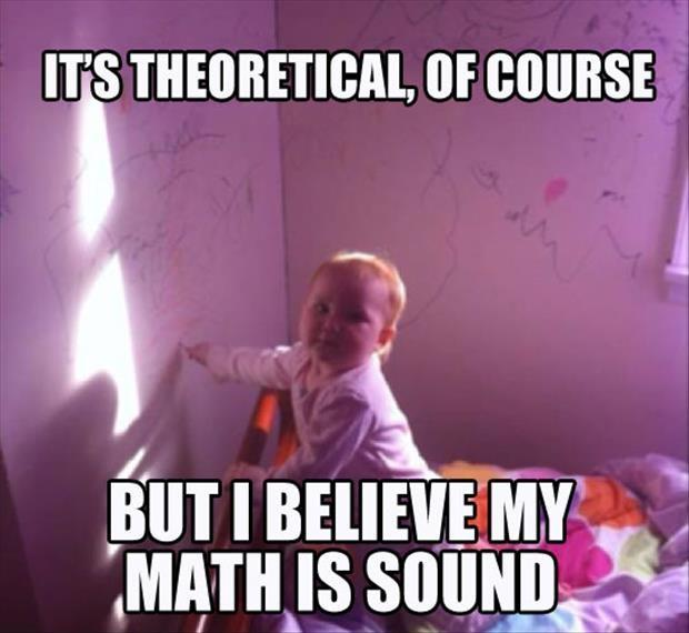 It's theoretical, of course, but I believe my math is sound Picture Quote #1