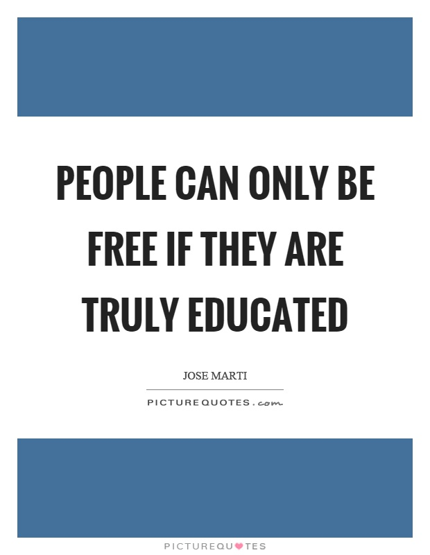 People can only be free if they are truly educated Picture Quote #1