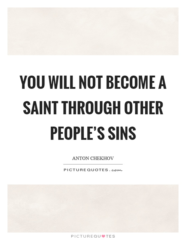 You will not become a saint through other people's sins Picture Quote #1